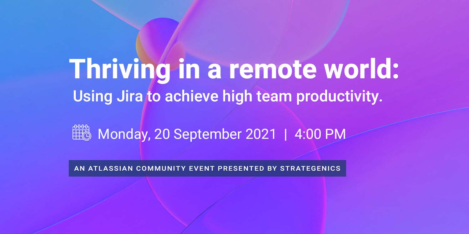 You are currently viewing Thriving in a remote world: Using Jira to achieve high team productivity