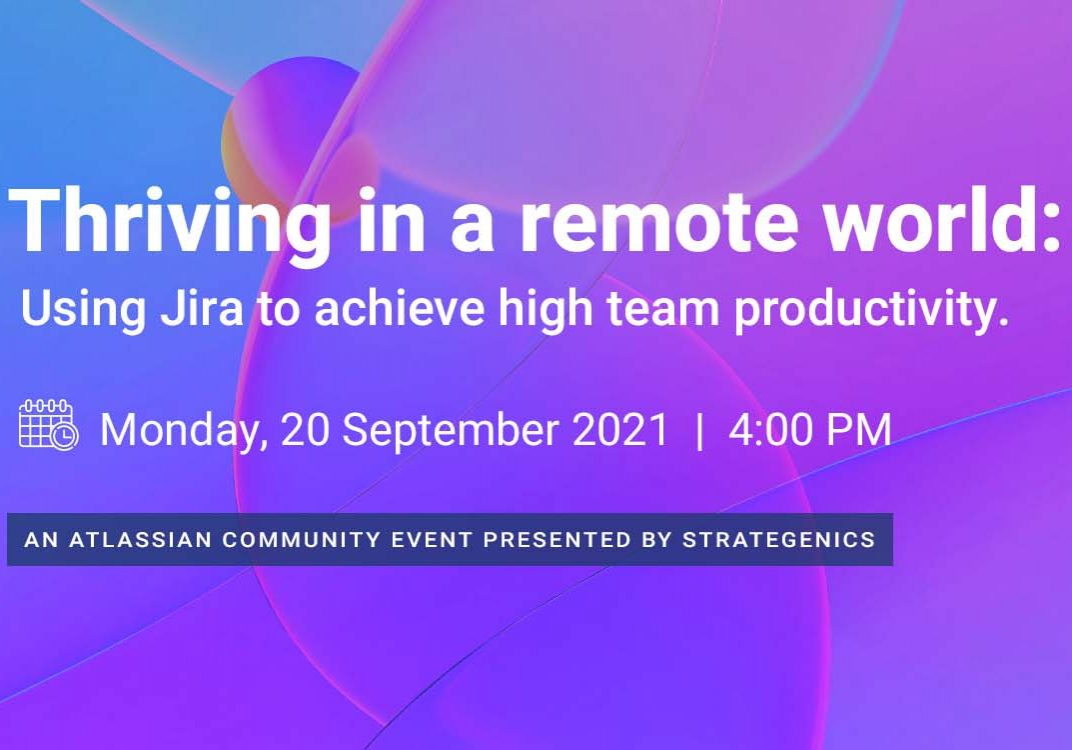 Thriving in a remote world: Using Jira to achieve high team productivity